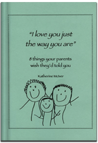 I Love You Just The Way You Are, eight things your parents wish they'd told you